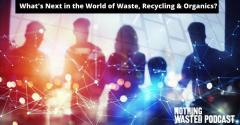 What's Next in the World of Waste, Recycling & Organics?